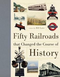 Fifty Railroads that Changed the Course of History by Bill Laws,http://www.amazon.com/dp/1770851690/ref=cm_sw_r_pi_dp_fqEHtb08YB83FTP7