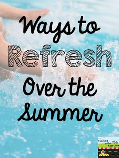 Teaching In The Fast Lane: Ways to Refresh Over the Summer