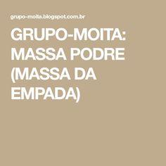 GRUPO-MOITA: MASSA PODRE (MASSA DA EMPADA)
