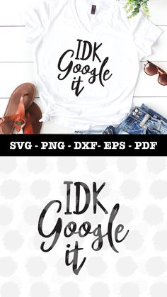 IDK Google It Svg #svgfiles #cricut #cricutmade #quotes #diy #diysvg #silhouette #etsy #etsysller #craft #crafting #cricutmade #etsylove #shirt #googleit
