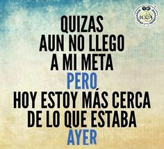HOY ESTOY MÁS  CERCA DE LO QUE ESTABA AYER Motivacional Quotes, Text Quotes, Motivational Quotes For Working Out, Motivational Words, Inspirational Quotes, Positive Phrases, Positive Thoughts, Love Post, Train Your Mind