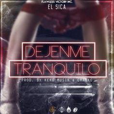 #ElSica – Dejenme Tranquilo by Keko Musik Y Chalko via #FullPiso #astabajoproject #reggaeton #Orlando #Miami #LosAngeles #seo