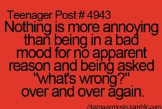 Except for being in a really bad mood for a reason and noone notices or cares enough to ask