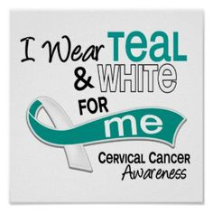 i wear teal and white for me | Wear Teal White 42 Me Cervical Cancer Posters