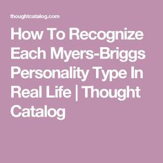 How To Recognize Each Myers-Briggs Personality Type In Real Life | Thought…