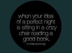 When your idea of a perfect night is sitting in a cozy chair reading a good book I Love Books, Good Books, Books To Read, Reading Quotes, Book Quotes, Book Works, I Love Reading, Book Of Life, Little Books