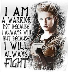 - Lagertha - I Am a Warrior.' Poster by Yithian Vikings - Lagertha - I Am a Warrior. PosterVikings - Lagertha - I Am a Warrior. True Quotes, Great Quotes, Quotes To Live By, Funny Quotes, Inspirational Quotes, I Am Me Quotes, Motivational, I Am A Warrior, Warrior Women