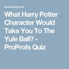 What Harry Potter Character Would Take You To The Yule Ball? - ProProfs Quiz