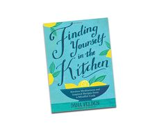 Dana Velden shares tips from her book Finding Yourself in the Kitchen - learn eight simple things to do to be happy in your kitchen