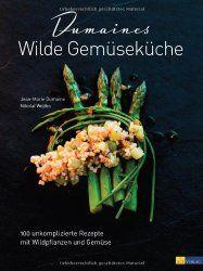 Dumaines – wilde Gemüseküche – hohe KochkunstBuchbesprechung/en und Rezensionen auf andere Art….bei ebooksofa