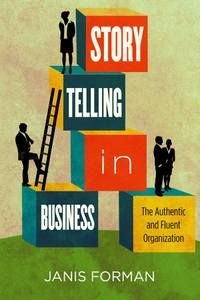 Storytelling in Business : The Authentic and Fluent Organization / Janis Forman. Toledo campus. Call number: HD 30.3 .F66 2013.
