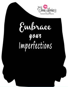 Embrace Your Imperfections custom sweat shirts by itemsbyTinaMarie