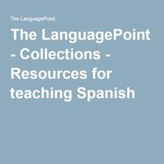 The LanguagePoint - Collections - Resources for teaching Spanish