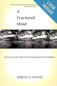 FRACTURED MIND, A: MY LIFE WITH MULTIPLE PERSONALITY DISORDER: Robert B. Oxnam: Amazon.com: Books