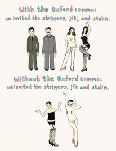 I love reading some of the funny things I've almost said when I fudge this one!............... a case for the Oxford comma