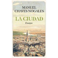 La ciudad: Ensayos / Manuel Chaves Nogales