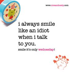 i always smile like an idiot when i talk to you. wednesday quote | www.niceandnesty.com