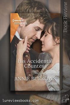 He thought he was preventing his ward's elopement, but he got it all wrong! #HisAccidentalCountess #AnnieBurrows #BookReview #HistoricalRomance #HarlequinBooks #NetGalley Must Read Novels, Best Books To Read, Good Books, My Books, Historical Romance Books, Historical Fiction, Romance Novels, Reading Facts, Thing 1