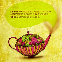 """Late posting this one :) """"I'm surrounded by great friends and family. I don't know what I would do without them."""" What my #Tea says to me July 5, cheers to family and friends <3 ! Drink YOUR life in. (What my #Tea says to me is a daily, illustrated series created by Jennifer R. Cook)"""