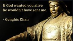 If God wanted you alive he wouldn't have sent me. - Genghis Khan via QuotesPorn on September 20 2019 at Soul Quotes, New Quotes, Famous Quotes, Insightful Quotes, Powerful Quotes, Motivating Quotes, Genghis Khan Quotes, Military Leadership Quotes, Interesting Quotes