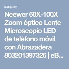 Neewer 60X-100X Zoom óptico Lente Microscopio LED de teléfono móvil con Abrazadera 803201397326 | eBay