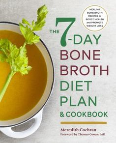 The Bone Broth Diet Plan: Healing Bone Broth Recipes to Boost Health and Promote Weight Loss by Meredith Cochran (Author) Thomas Cowan MD (Foreword) US Bone Broth Diet Plan, Fresco, Detoxification Diet, Body Cleanse Diet, Healthy Balanced Diet, Healthy Eating, Healthy Food, Weight Loss Detox, Gut Health