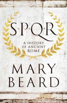 "New book: nonfiction work by classist Mary Beard on the history of Rome as ""a sweeping, revisionist history of the Roman Empire…"" Got Books, Books To Read, Best History Books, Roman History Books, Romulus And Remus, British Books, Rome Antique, Ancient Rome, Ancient History"