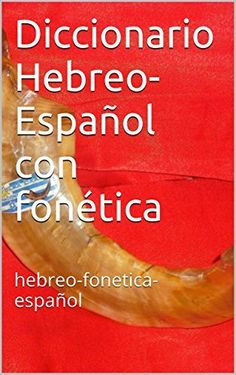 Diccionario Hebreo-Español con fonética: hebreo-fonetica-español (Spanish Edition), http://www.amazon.com/dp/B00OV585RU/ref=cm_sw_r_pi_awdm_18.Xvb1YBBXY8