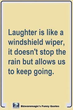 Top 14 Funny Quotes From Laughter is like a windshield wiper, it doesn't stop the rain but allows us to keep going. Click The Pin For More Funny Quotes. Share the Ch #Hilarious #Relatable #Humor #Twitter #Truths #Videos #AboutGuys #AboutBoys...