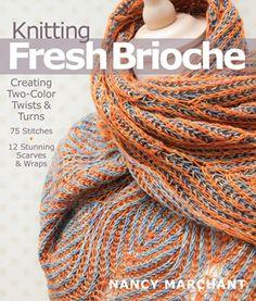Knitting Fresh Brioche: Creating Two-Color Twists & Turns by Nancy Marchant http://www.amazon.com/dp/1936096773/ref=cm_sw_r_pi_dp_Msfaub0RQ4J53