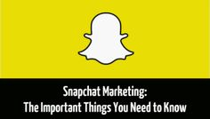 Snapchat Marketing: The Important Things You Need to Know