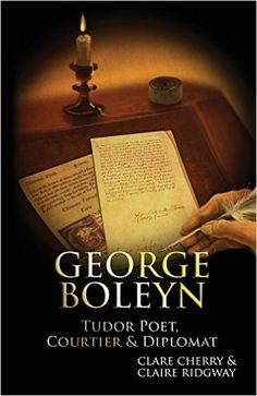 George Boleyn: Tudor Poet, Courtier & Diplomat: Claire Ridgway, Clare Cherry: 9788493746452: Amazon.com: Books