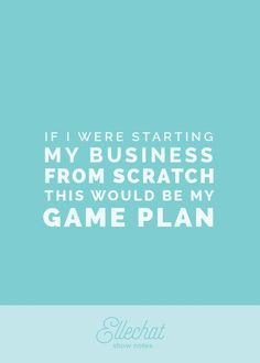 If I Were Starting My Business from Scratch, This Would Be My Gameplan // Elle and Design Co