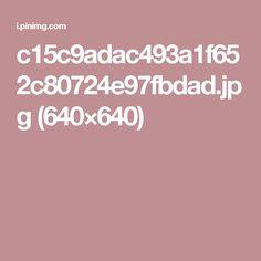 c15c9adac493a1f652c80724e97fbdad.jpg (640×640)