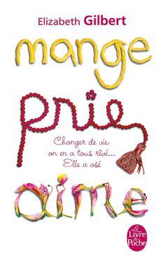 « Mange prie aime » d'Elizabeth Gilbert - Ces livres qui rendent heureux