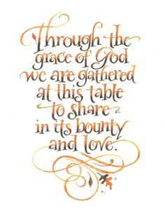 Through the grace of God we are gathered at this table to share in its bounty and love. Card, inside: Happy Thanksgiving by Holly Monroe Calligraphy. Thanksgiving Blessings, Thanksgiving 2017, Thanksgiving Quotes, Thanksgiving Decorations, Thanksgiving Greetings, Thanksgiving Activities, Thanksgiving Recipes, Thanksgiving Leftovers, Christmas Quotes