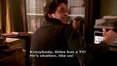 Giles has a TV! He's shallow, like us!