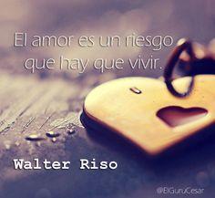El amor es un riesgo que hay que vivir. Walter Riso. #amor #love #cita #frase