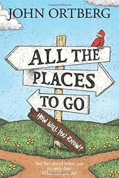 All the Places to Go . . . How Will You Know?: God Has Placed before You an Open Door. What Will You Do? by John Ortberg