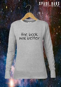bb7e225deb2ac The Book Was Better Ladies Grey Sweatshirt Reading Novel Stories Movie Film