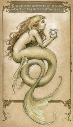 """""""Every girl needs her morning coffee before a day of wrecking ships and drowning men"""" - Coffee Mermaid by Renae Taylor"""