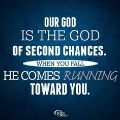 He is the God of Second Chances...