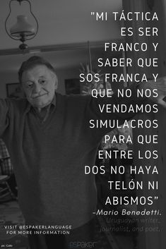 """""""My tactic is to be honest And know you are too And that we don't sell each other illusions So that between us there is no curtain or abyss"""" -Mario Benedetti (Translated by Chris Kraul)  espaker.com #Quote Latin American Literature, Book Recommendations, Illusions, Good Books, Knowing You, Mario, Poems, Writer, Feelings"""