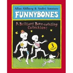 Funnybones: A Brilliant Bone-Rattling Collection, by Allan Ahlberg, illustrated by Andre Amstutz