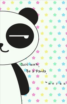 quit work, be a panda