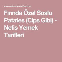 Fırında Özel Soslu Patates (Cips Gibi) - Nefis Yemek Tarifleri