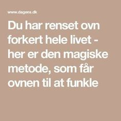 Du har renset ovn forkert hele livet - her er den magiske metode, som får ovnen til at funkle Creative Crafts, Diy And Crafts, Interior Paint Colors For Living Room, Family Planner, Cook N, Life Savers, Good Advice, Clean House, Housekeeping