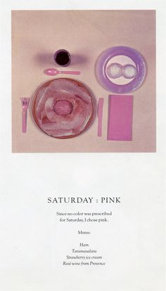 Saturday : Pink - Chromatic Diet, by Sophie Calle who spent 7 days eating colour coordinated meals