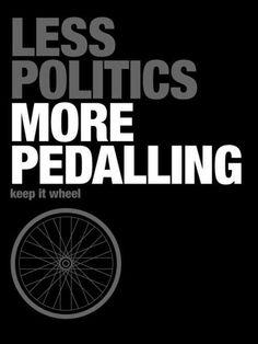 Less Politics More Pedalling.