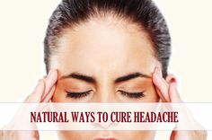 Home remedies to relieve headache naturally, Headache can be due to certain reasons like noise, constipation, tension, too much time in front of the computers, flatulence etc.